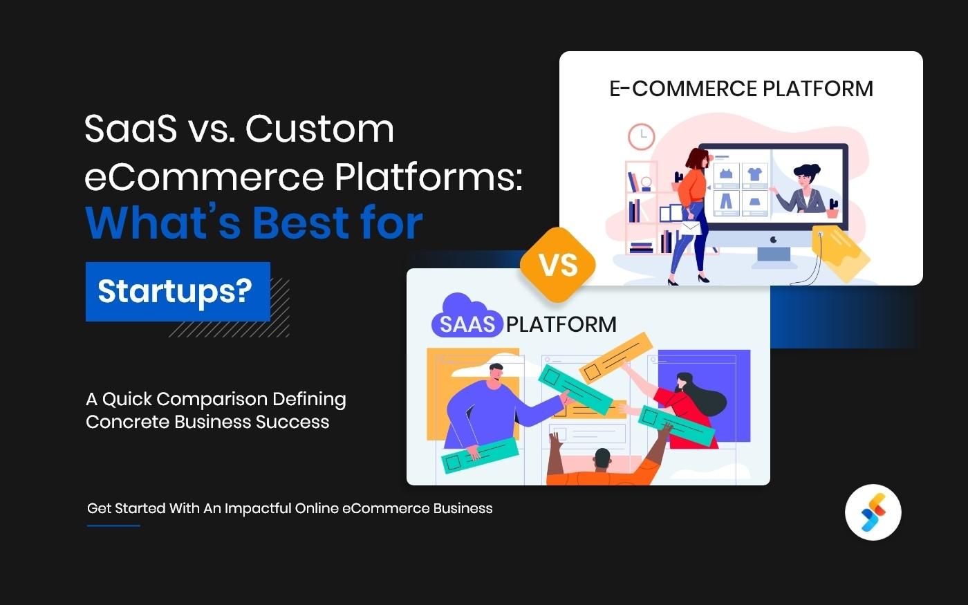 SaaS vs. Custom eCommerce Platforms: What's Best for Startups?