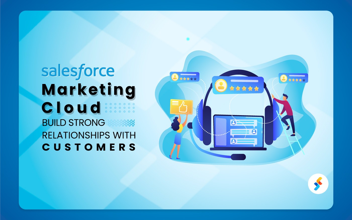 Salesforce Marketing Cloud: Build Strong Relationships with Customers (7 Ways)