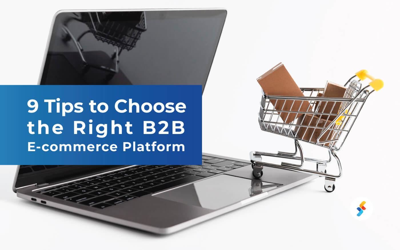 9 Tips to Choose the Right B2B E-commerce Platform