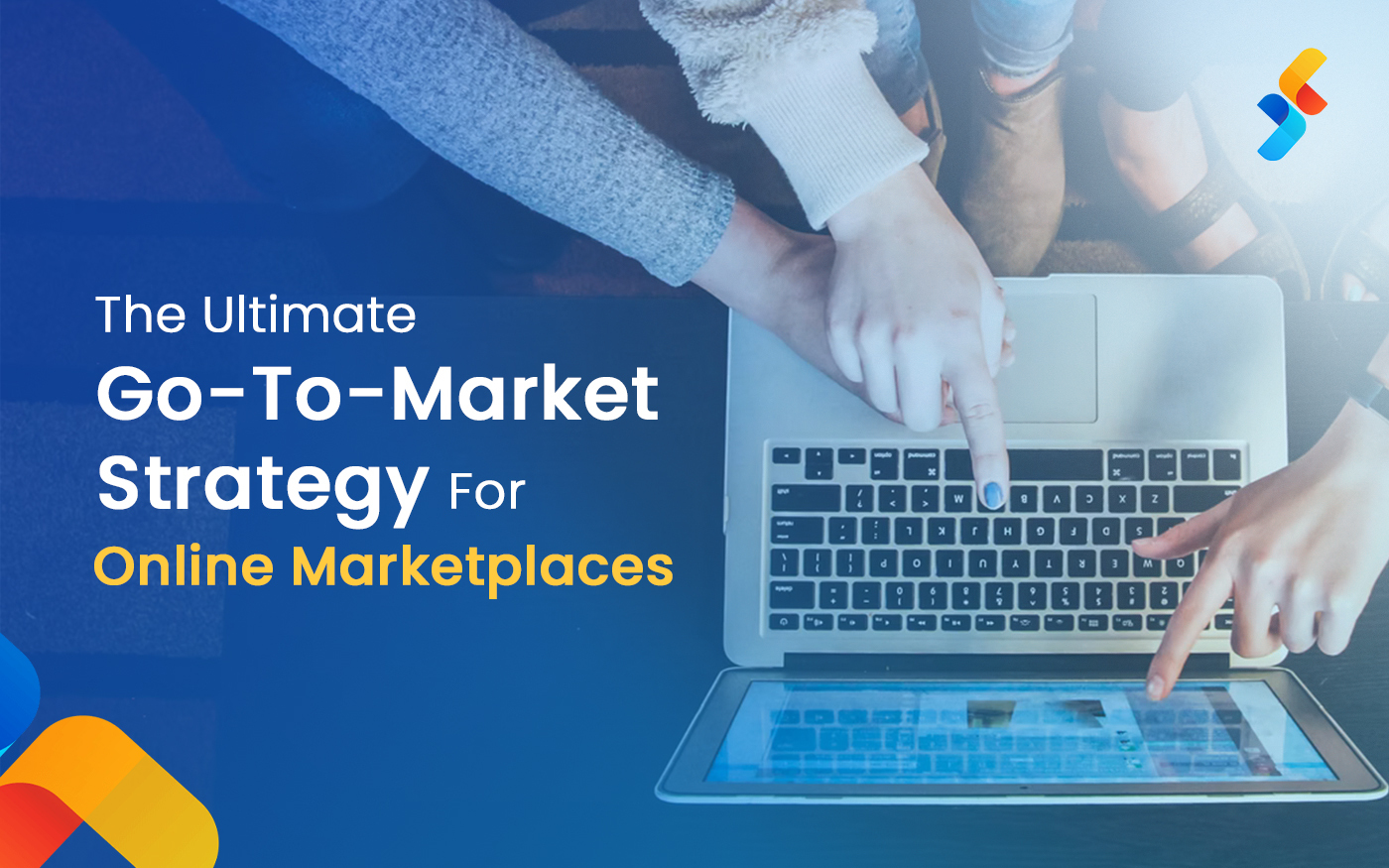 The Ultimate Go-To-Market Strategy for Your Online Marketplace